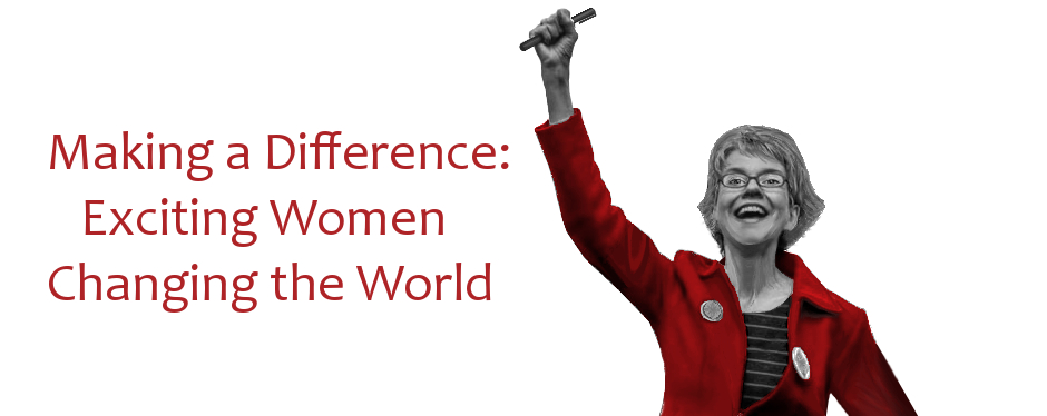 Making a Difference: Exciting Women Changing the World